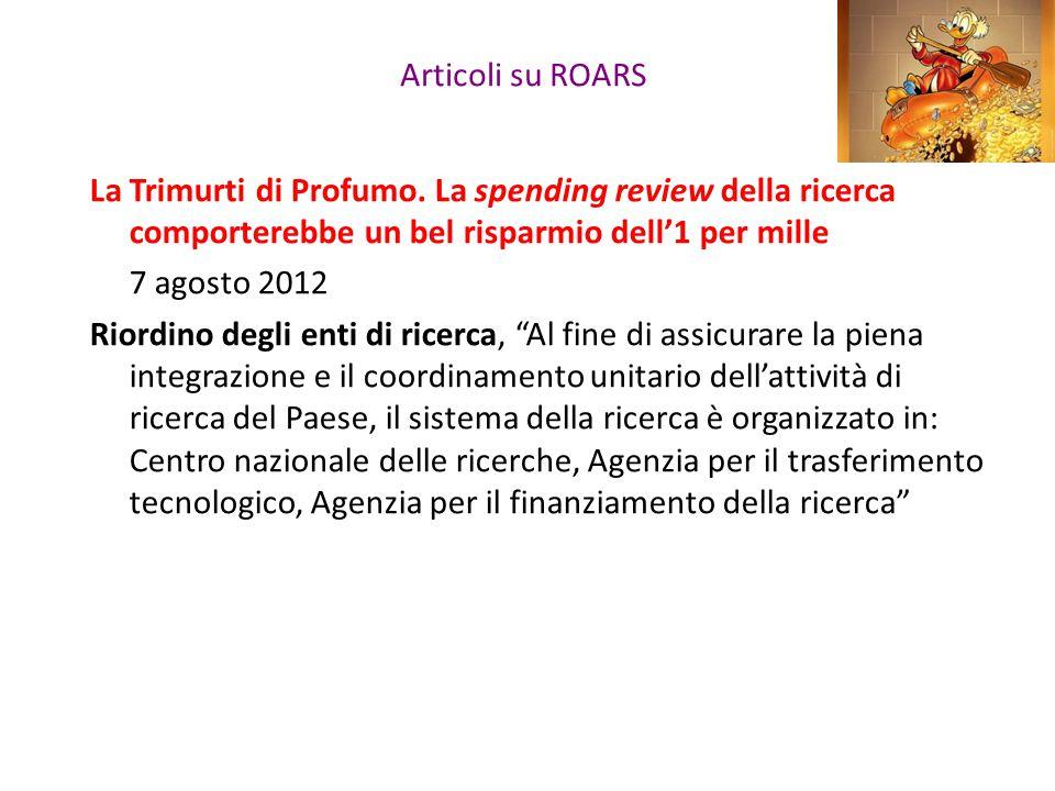 Articoli su ROARS La Trimurti di Profumo. La spending review della ricerca comporterebbe un bel risparmio dell'1 per mille 7 agosto 2012 Riordino degl