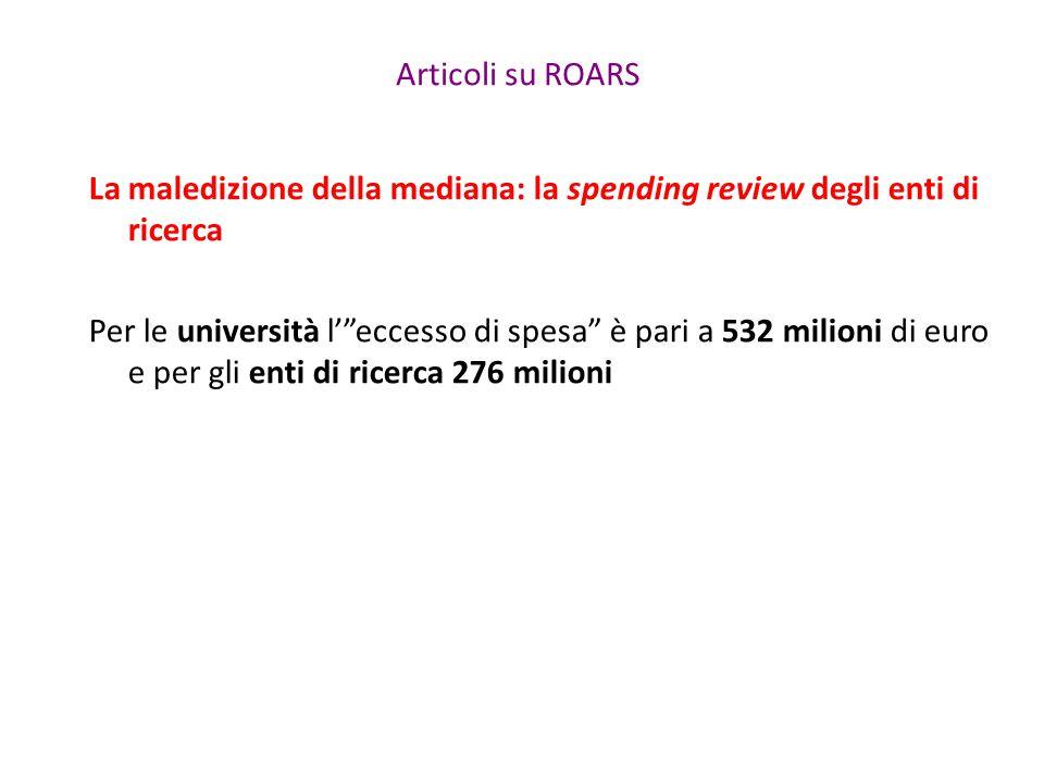 """Articoli su ROARS La maledizione della mediana: la spending review degli enti di ricerca Per le università l'""""eccesso di spesa"""" è pari a 532 milioni d"""