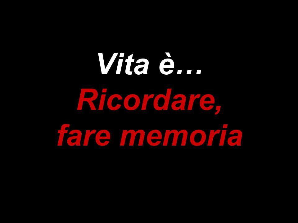 Vita è… Ricordare, fare memoria