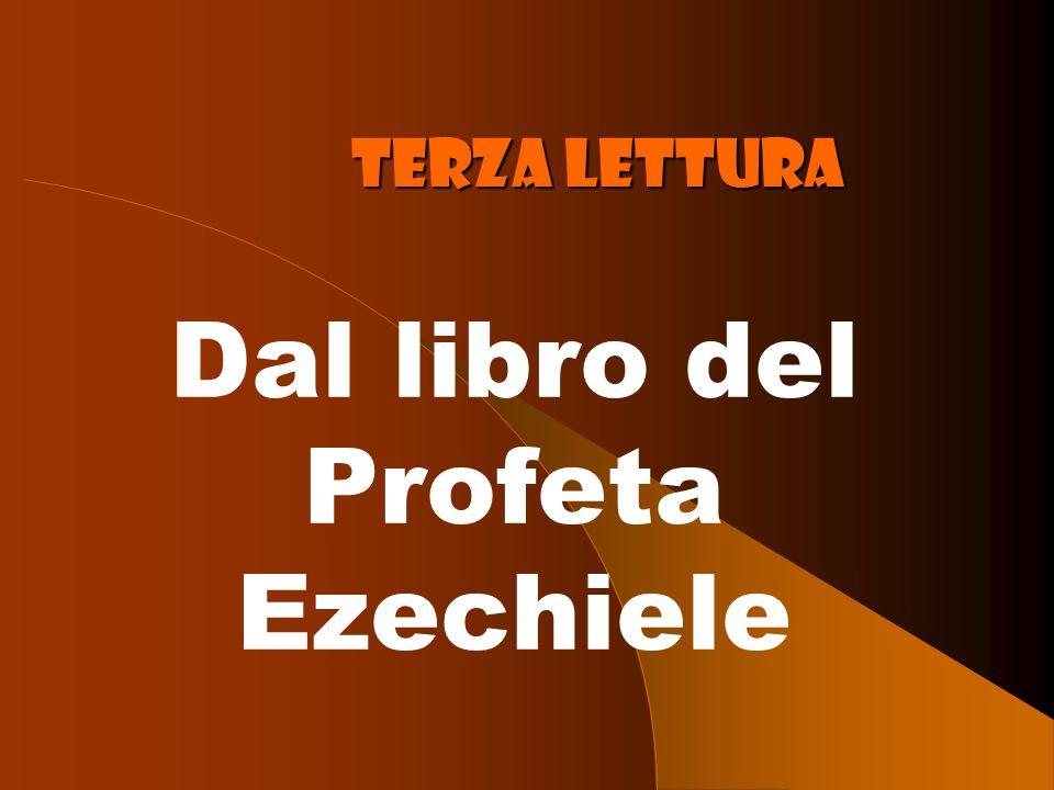 Terza lettura Dal libro del Profeta Ezechiele