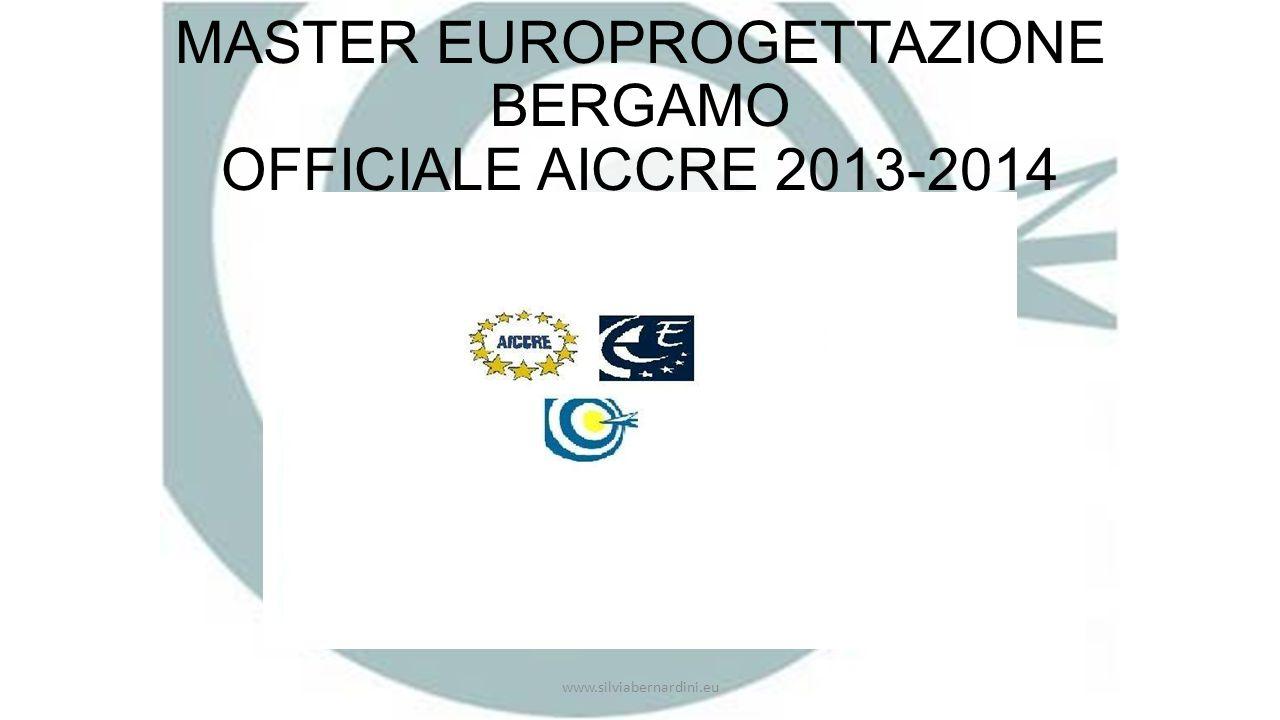 MASTER EUROPROGETTAZIONE BERGAMO OFFICIALE AICCRE 2013-2014 www.silviabernardini.eu