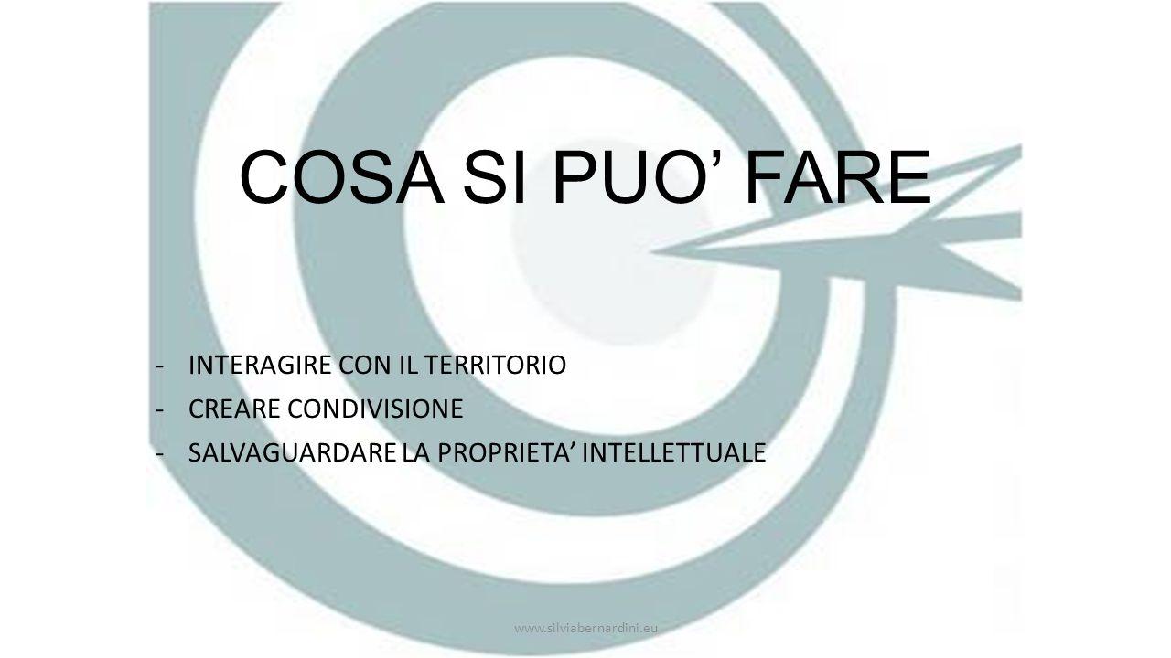 COSA SI PUO' FARE -INTERAGIRE CON IL TERRITORIO -CREARE CONDIVISIONE -SALVAGUARDARE LA PROPRIETA' INTELLETTUALE www.silviabernardini.eu