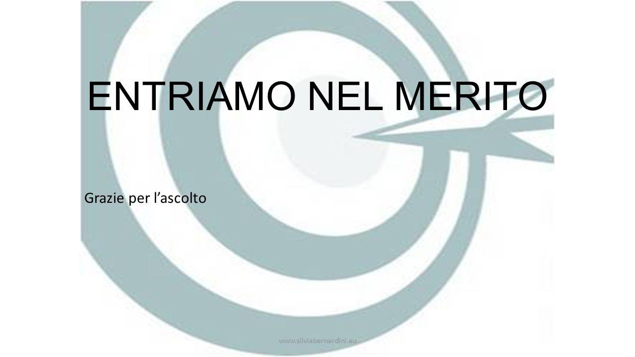 ENTRIAMO NEL MERITO Grazie per l'ascolto www.silviabernardini.eu