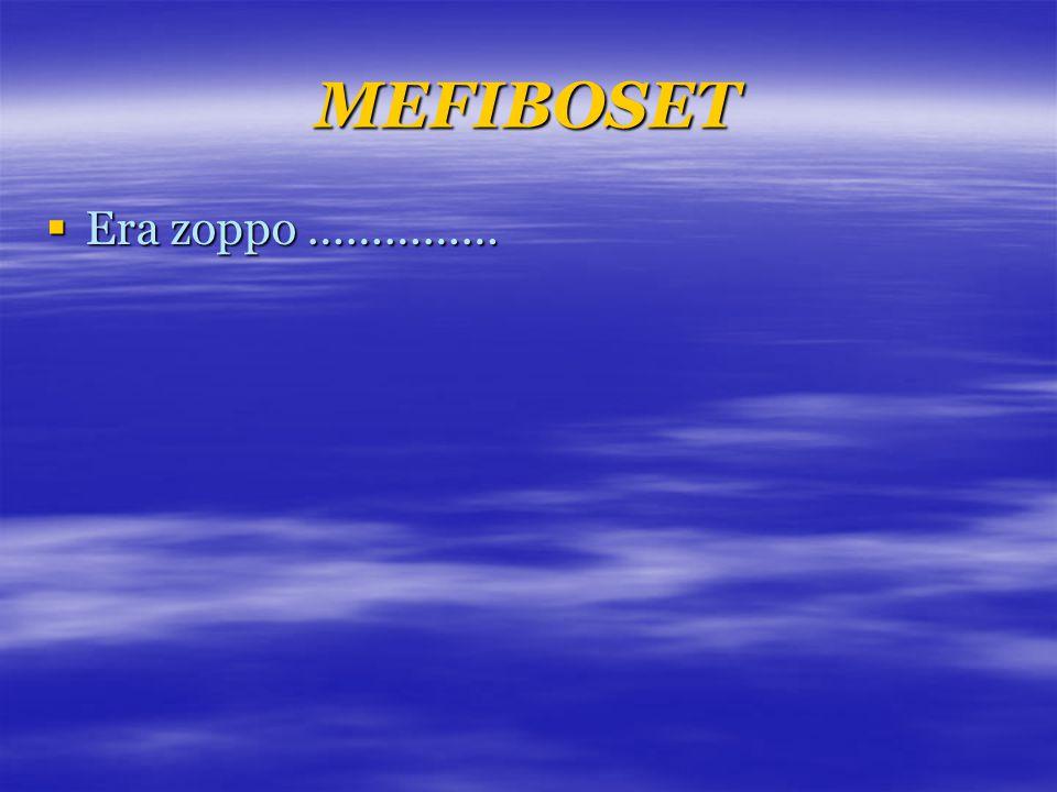 MEFIBOSET  Era zoppo ……………