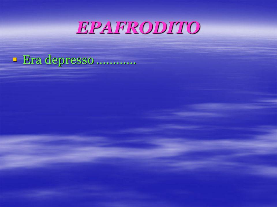 EPAFRODITO  Era depresso …………