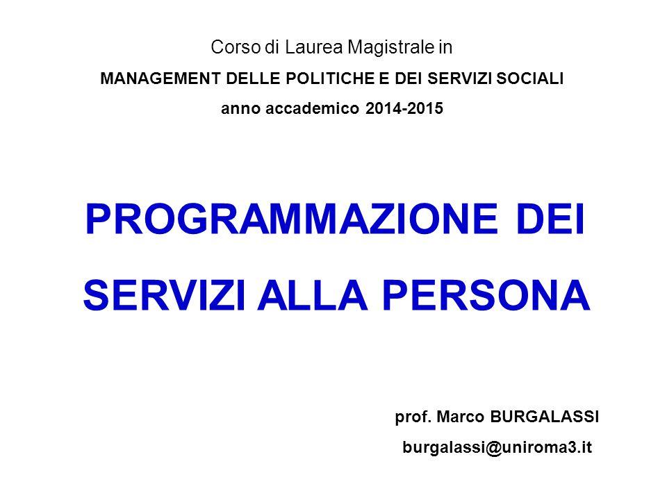 PROGRAMMAZIONE DEI SERVIZI ALLA PERSONA Corso di Laurea Magistrale in MANAGEMENT DELLE POLITICHE E DEI SERVIZI SOCIALI anno accademico 2014-2015 prof.