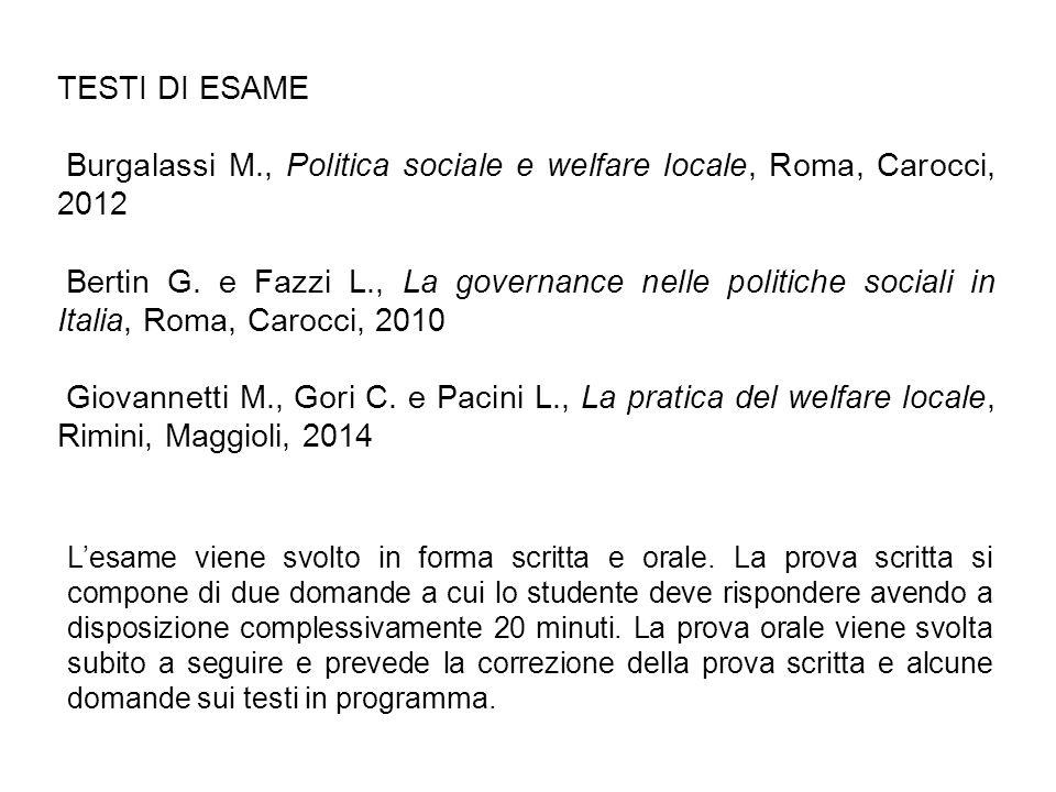 TESTI DI ESAME Burgalassi M., Politica sociale e welfare locale, Roma, Carocci, 2012 Bertin G. e Fazzi L., La governance nelle politiche sociali in It