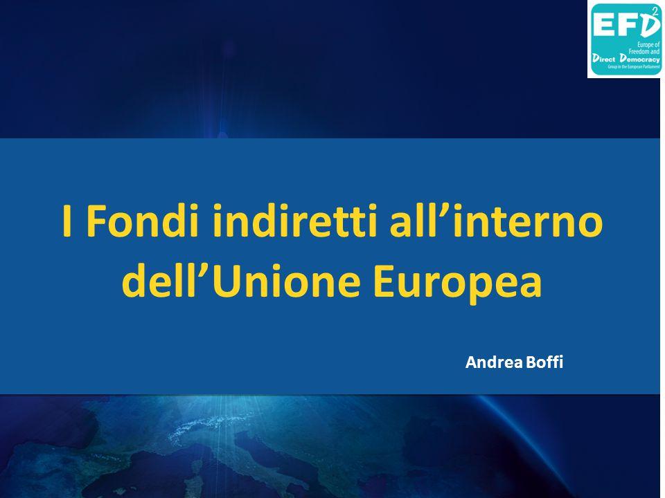 I Fondi indiretti all'interno dell'Unione Europea Andrea Boffi