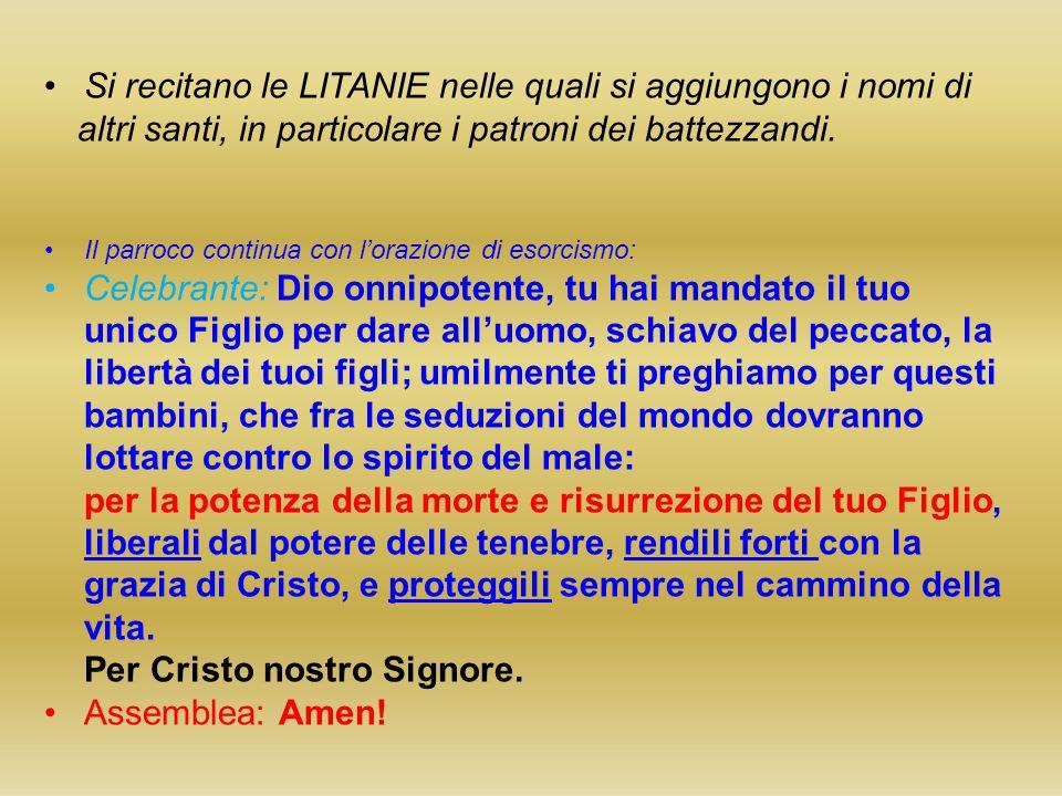 Si recitano le LITANIE nelle quali si aggiungono i nomi di altri santi, in particolare i patroni dei battezzandi. Il parroco continua con l'orazione d