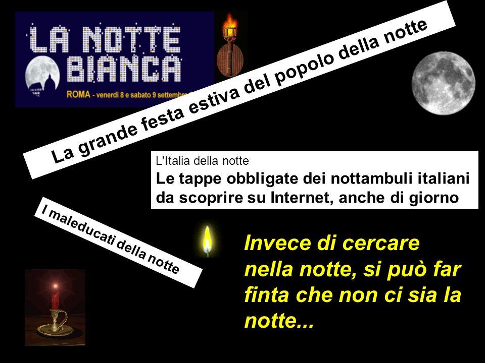 L'Italia della notte Le tappe obbligate dei nottambuli italiani da scoprire su Internet, anche di giorno I maleducati della notte La grande festa esti