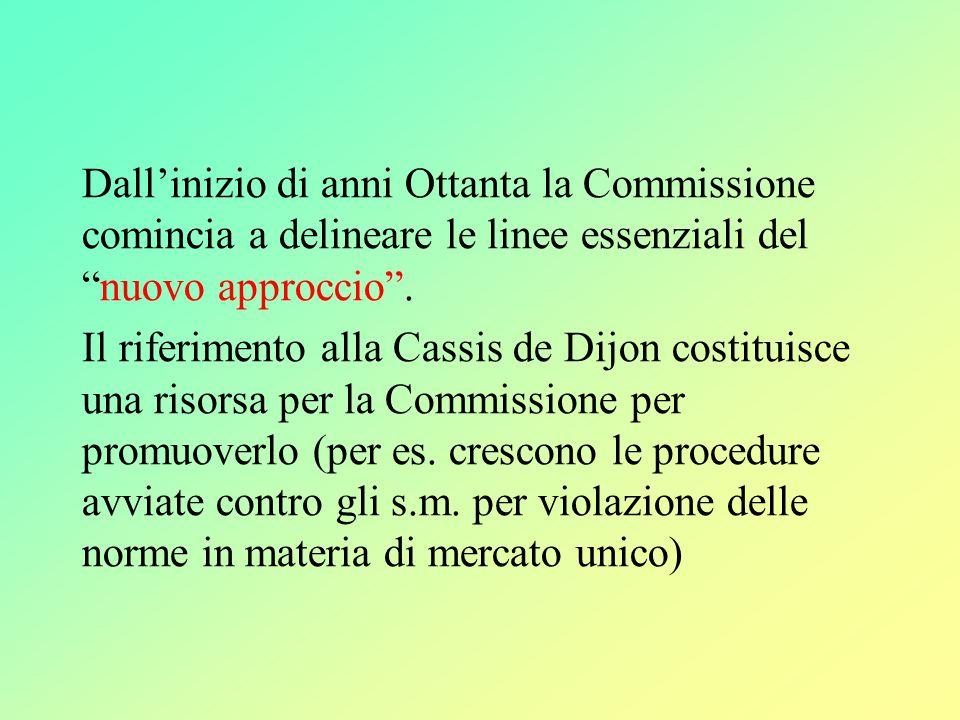Dall'inizio di anni Ottanta la Commissione comincia a delineare le linee essenziali del nuovo approccio .