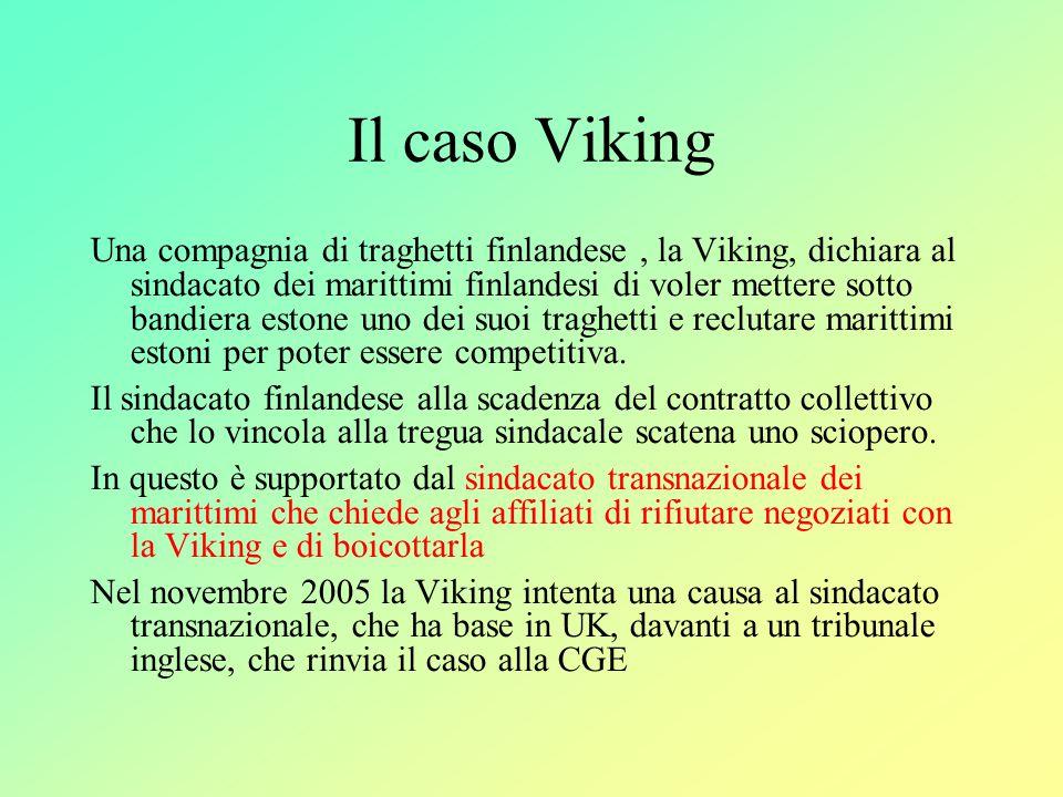 Il caso Viking Una compagnia di traghetti finlandese, la Viking, dichiara al sindacato dei marittimi finlandesi di voler mettere sotto bandiera estone uno dei suoi traghetti e reclutare marittimi estoni per poter essere competitiva.