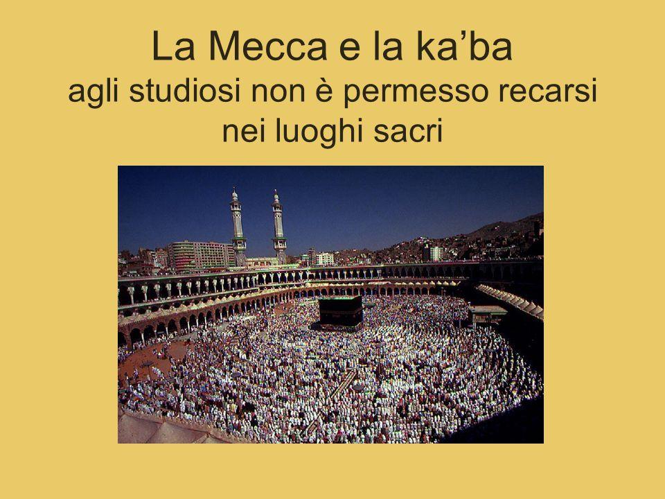 La Mecca e la ka'ba agli studiosi non è permesso recarsi nei luoghi sacri