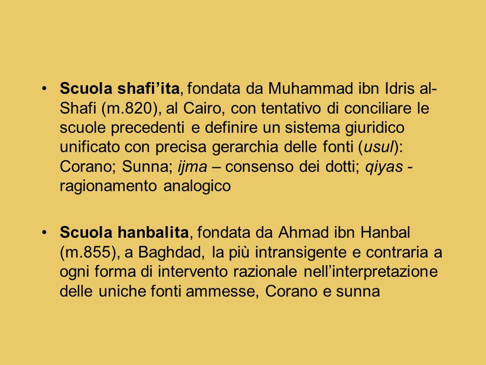 Scuola shafi'ita, fondata da Muhammad ibn Idris al- Shafi (m.820), al Cairo, con tentativo di conciliare le scuole precedenti e definire un sistema gi