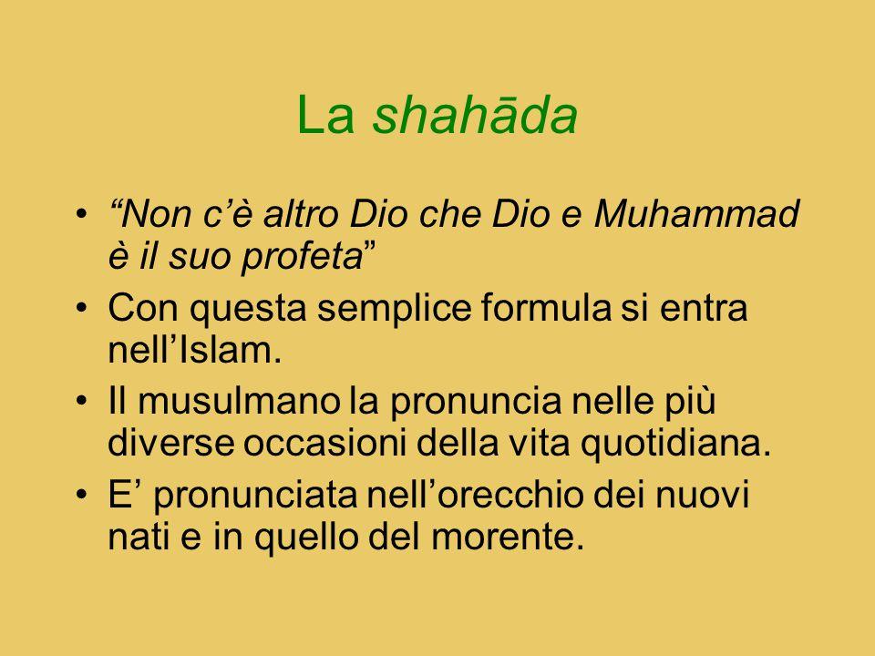 """La shahāda """"Non c'è altro Dio che Dio e Muhammad è il suo profeta"""" Con questa semplice formula si entra nell'Islam. Il musulmano la pronuncia nelle pi"""