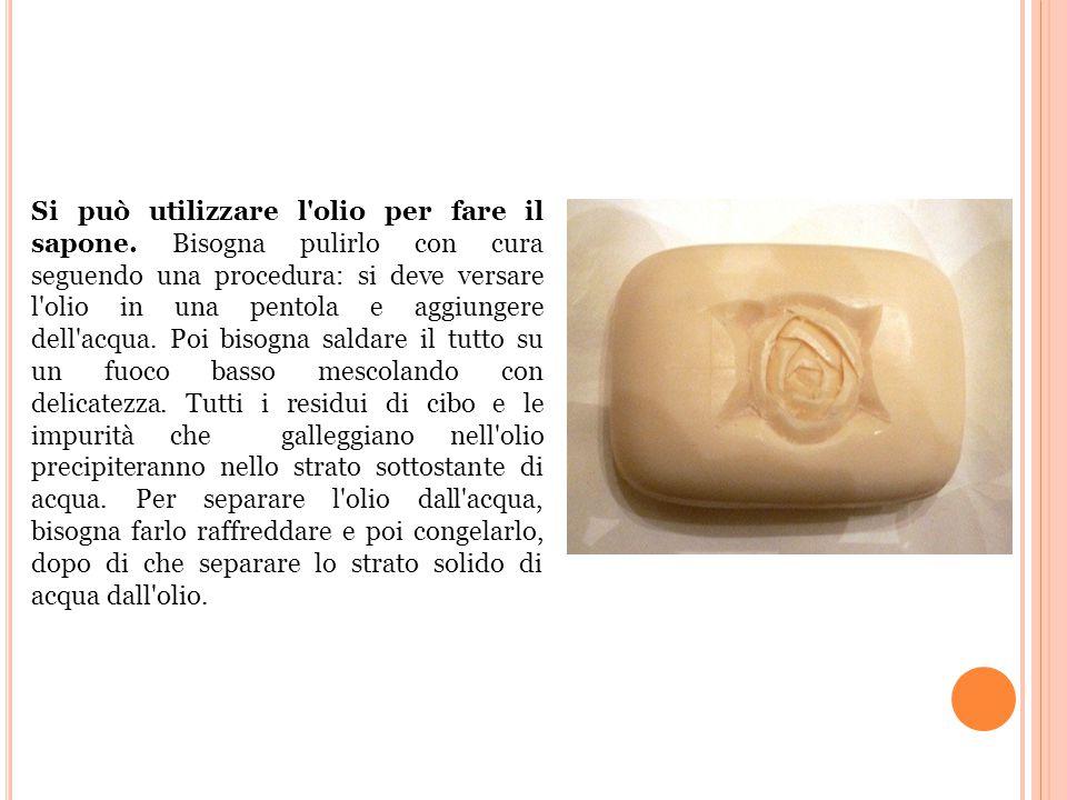 Si può utilizzare l olio per fare il sapone.