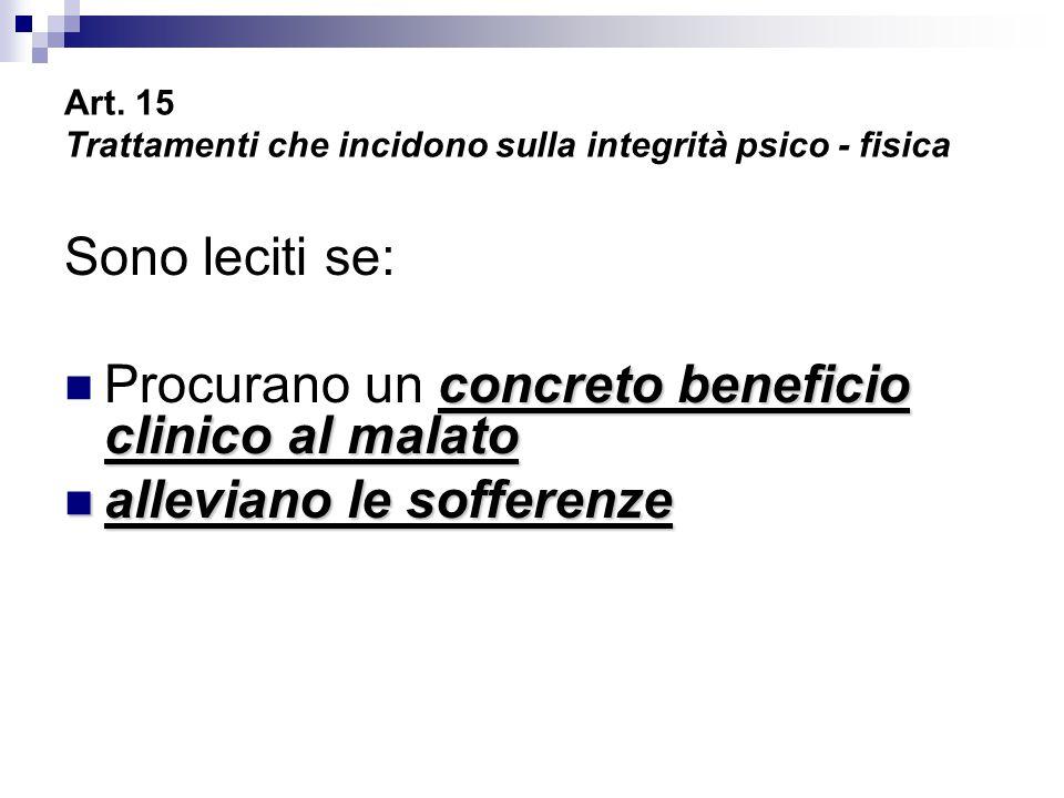 Art. 15 Trattamenti che incidono sulla integrità psico - fisica Sono leciti se: concreto beneficio clinico al malato Procurano un concreto beneficio c