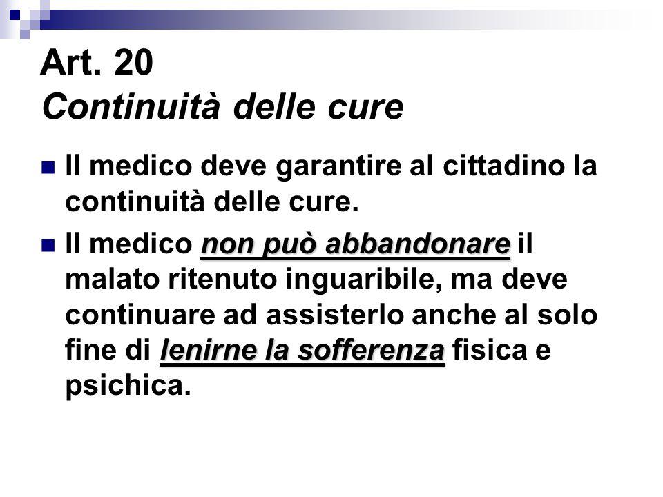 Art. 20 Continuità delle cure Il medico deve garantire al cittadino la continuità delle cure. non può abbandonare lenirne la sofferenza Il medico non