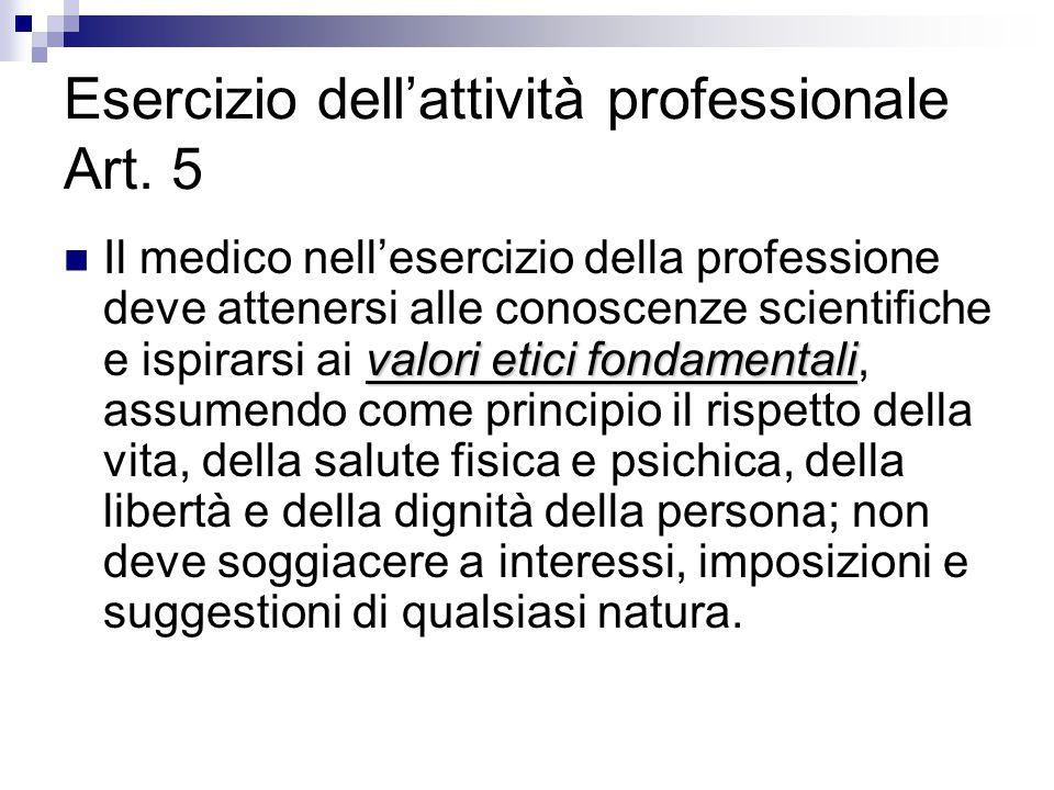 Esercizio dell'attività professionale Art. 5 valori etici fondamentali Il medico nell'esercizio della professione deve attenersi alle conoscenze scien