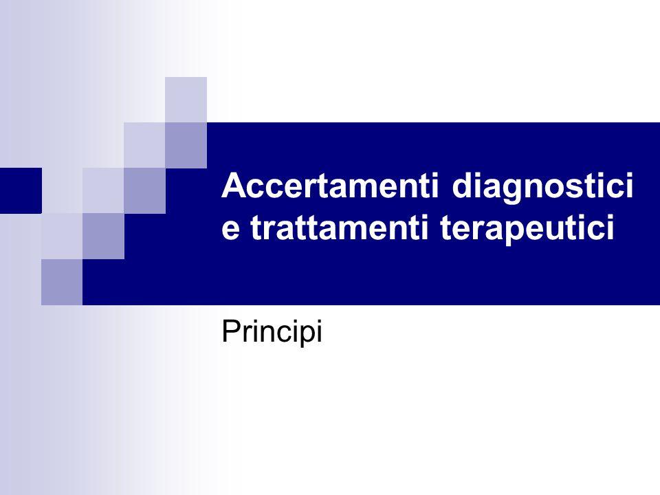 Accertamenti diagnostici e trattamenti terapeutici Principi