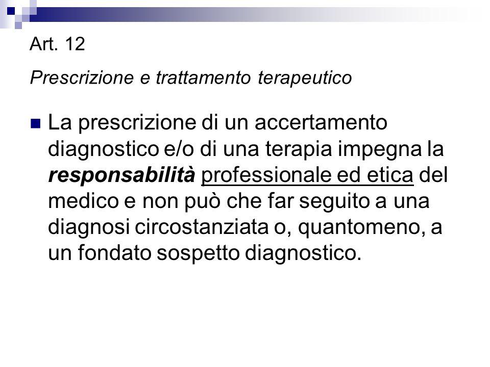 Art. 12 Prescrizione e trattamento terapeutico La prescrizione di un accertamento diagnostico e/o di una terapia impegna la responsabilità professiona