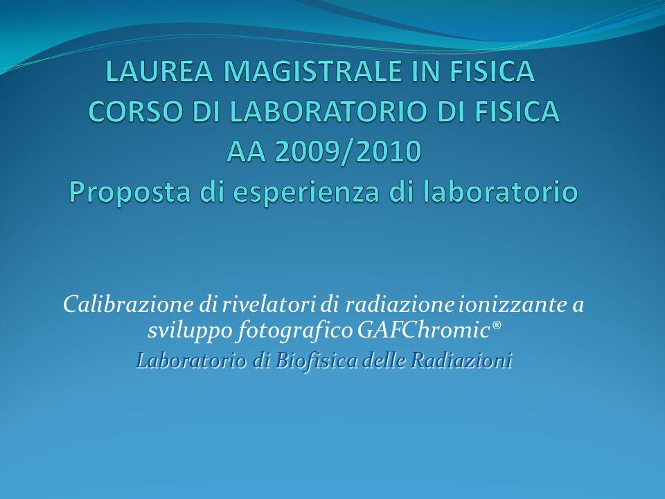 Calibrazione di rivelatori di radiazione ionizzante a sviluppo fotografico GAFChromic® Laboratorio di Biofisica delle Radiazioni