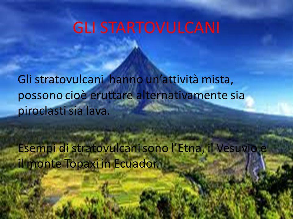 GLI STARTOVULCANI Gli stratovulcani hanno un'attività mista, possono cioè eruttare alternativamente sia piroclasti sia lava. Esempi di stratovulcani s