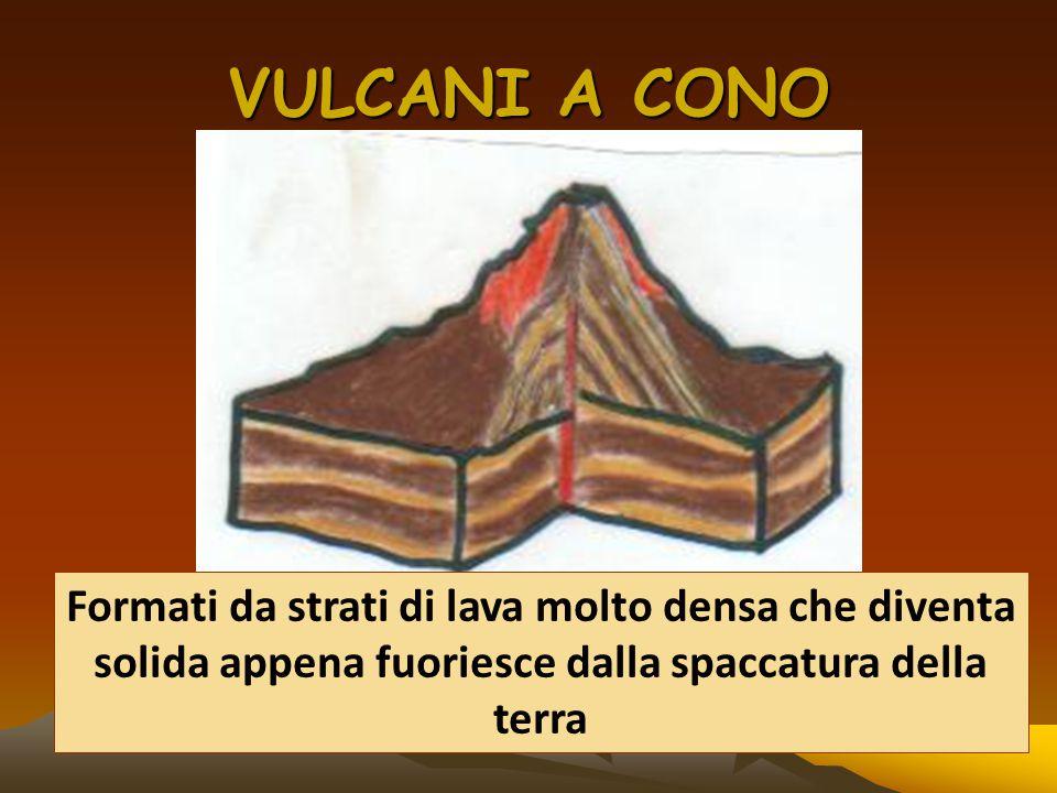 VULCANI A CONO Formati da strati di lava molto densa che diventa solida appena fuoriesce dalla spaccatura della terra