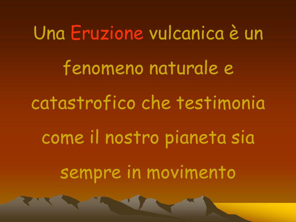 Una Eruzione vulcanica è un fenomeno naturale e catastrofico che testimonia come il nostro pianeta sia sempre in movimento