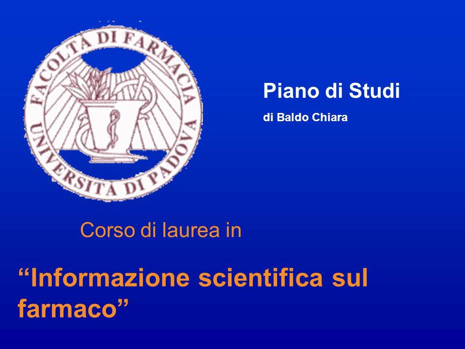 """Corso di laurea in """"Informazione scientifica sul farmaco"""" Piano di Studi di Baldo Chiara"""