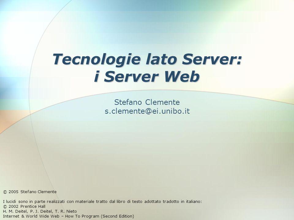 Tecnologie lato Server: i Server Web © 2005 Stefano Clemente I lucidi sono in parte realizzati con materiale tratto dal libro di testo adottato tradotto in italiano: © 2002 Prentice Hall H.