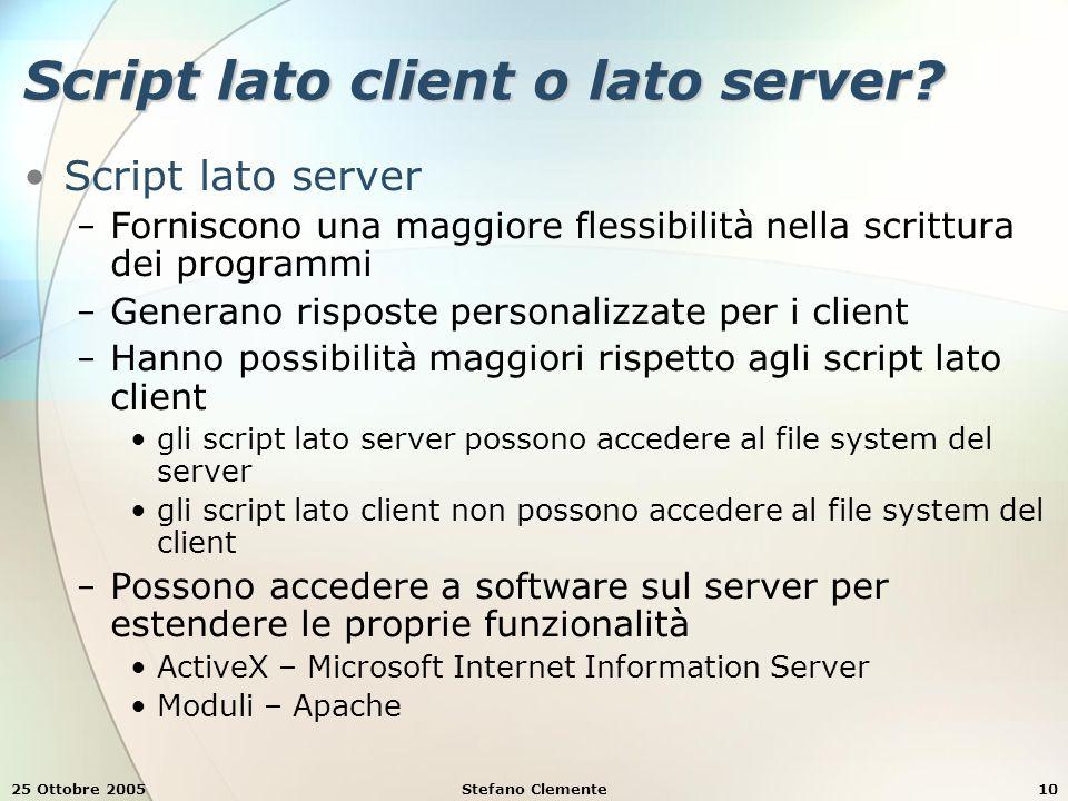 25 Ottobre 2005Stefano Clemente10 Script lato client o lato server.