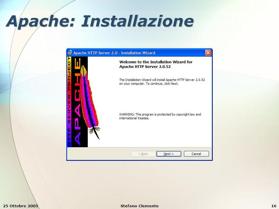 25 Ottobre 2005Stefano Clemente16 Apache: Installazione