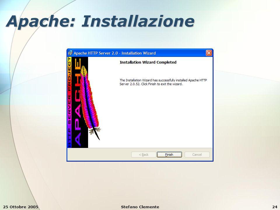 25 Ottobre 2005Stefano Clemente24 Apache: Installazione