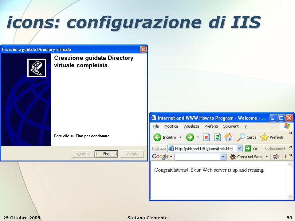 25 Ottobre 2005Stefano Clemente53 icons: configurazione di IIS