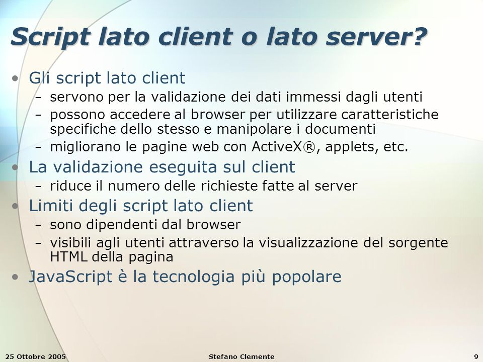 25 Ottobre 2005Stefano Clemente9 Script lato client o lato server.