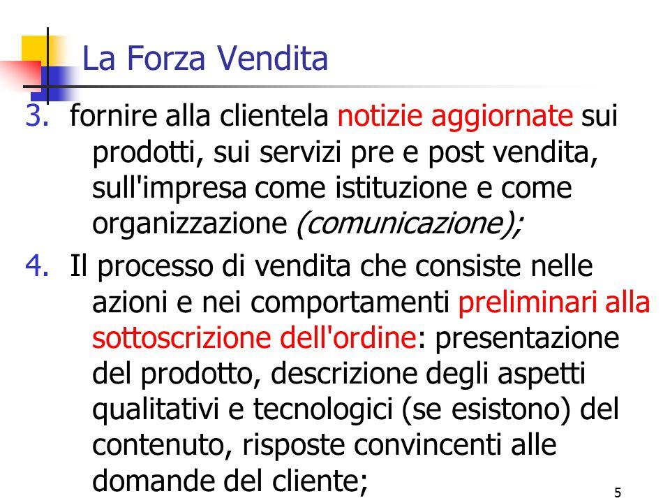 5 La Forza Vendita 3.fornire alla clientela notizie aggiornate sui prodotti, sui servizi pre e post vendita, sull'impresa come istituzione e come orga