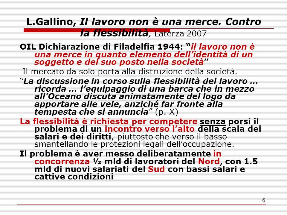 """6 L.Gallino, Il lavoro non è una merce. Contro la flessibilità, Laterza 2007 OIL Dichiarazione di Filadelfia 1944: """"il lavoro non è una merce in quant"""