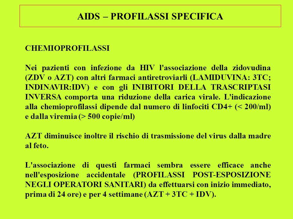 AIDS – PROFILASSI SPECIFICA CHEMIOPROFILASSI Nei pazienti con infezione da HIV l associazione della zidovudina (ZDV o AZT) con altri farmaci antiretroviarli (LAMIDUVINA: 3TC; INDINAVIR:IDV) e con gli INIBITORI DELLA TRASCRIPTASI INVERSA comporta una riduzione della carica virale.