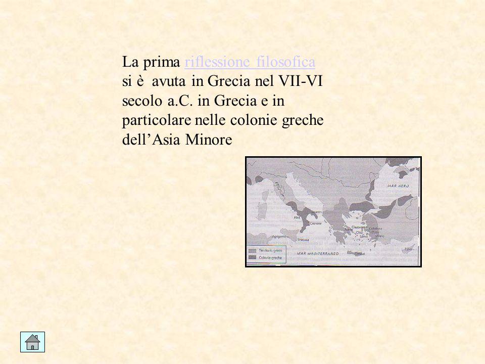 La prima riflessione filosofica si è avuta in Grecia nel VII-VI secolo a.C. in Grecia e in particolare nelle colonie greche dell'Asia Minoreriflession