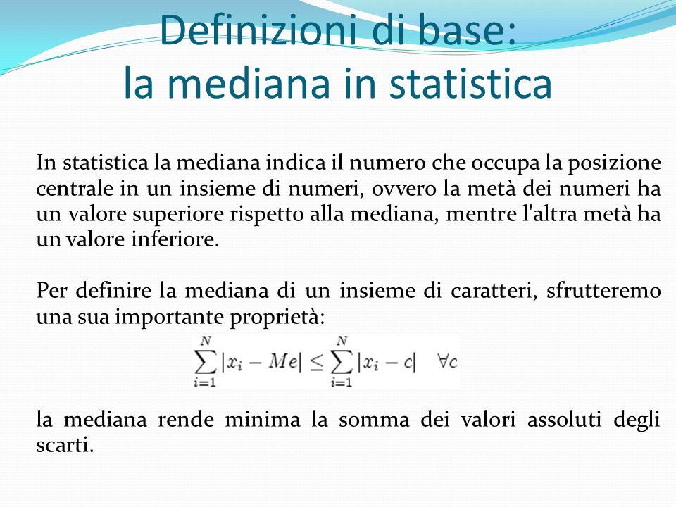 Definizioni di base: la mediana in statistica In statistica la mediana indica il numero che occupa la posizione centrale in un insieme di numeri, ovve