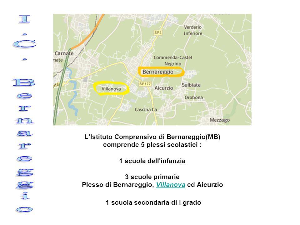 L'Istituto Comprensivo di Bernareggio(MB) comprende 5 plessi scolastici : 1 scuola dell'infanzia 3 scuole primarie Plesso di Bernareggio, Villanova ed