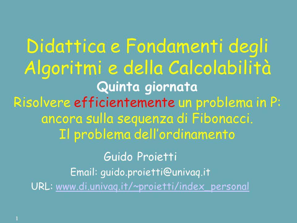 Didattica e Fondamenti degli Algoritmi e della Calcolabilità Quinta giornata Risolvere efficientemente un problema in P: ancora sulla sequenza di Fibonacci.