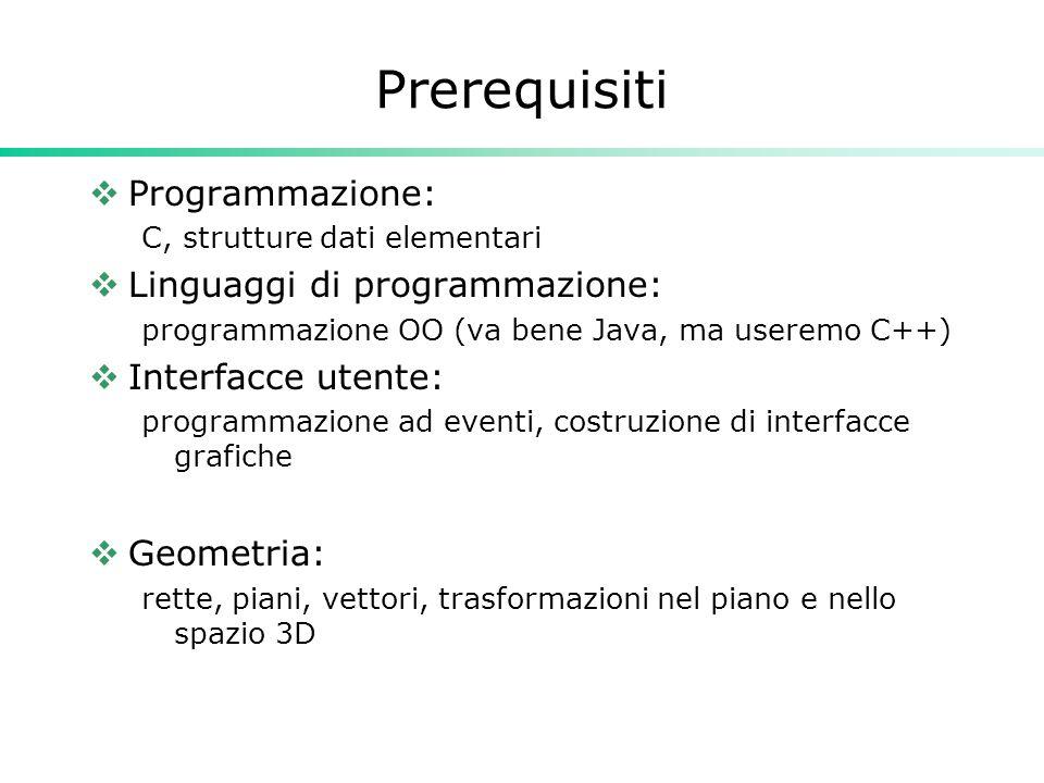Programma  Fondamenti di grafica  Tecniche di base per la modellazione di scene 3D e la loro visualizzazione  Librerie per la grafica tridimensionale  Progettazione e programmazione di interfacce e applicazioni grafiche interattive mediante OpenGL e GLUT/GLUI  Progettazione e realizzazione di un sistema interattivo in ambiente Linux che usi OpenGL, GLUT/GLUI e C++