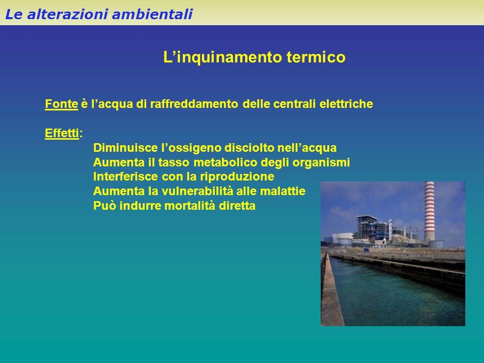 Le alterazioni ambientali L'inquinamento termico Fonte è l'acqua di raffreddamento delle centrali elettriche Effetti: Diminuisce l'ossigeno disciolto