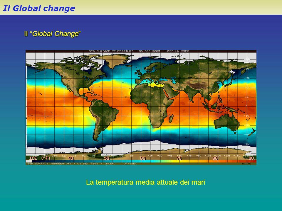 """Il """"Global Change"""" Il Global change La temperatura media attuale dei mari"""
