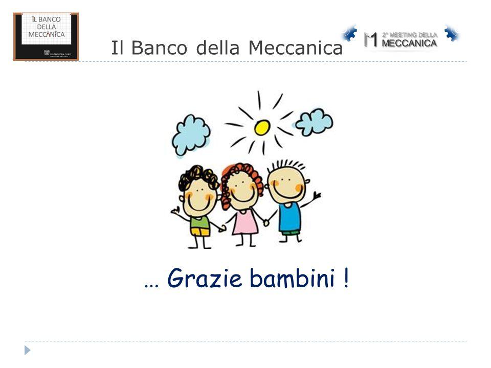Il Banco della Meccanica … Grazie bambini !