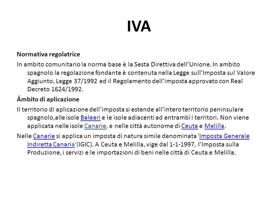 IVA Normativa regolatrice In ambito comunitario la norma base è la Sesta Direttiva dell'Unione. In ambito spagnolo la regolazione fondante è contenuta