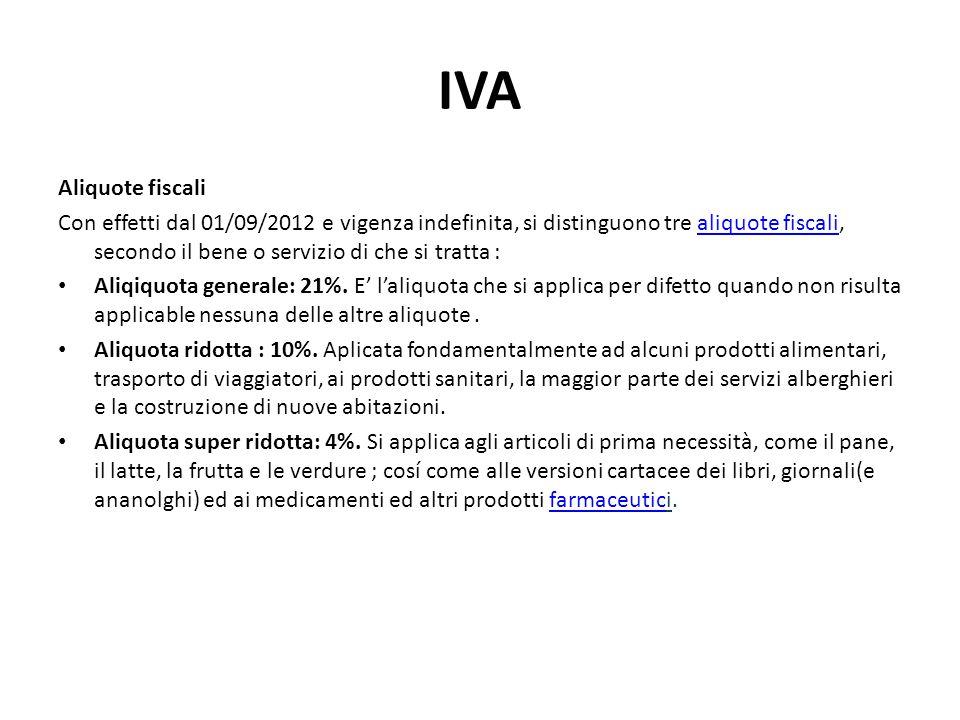 IVA Aliquote fiscali Con effetti dal 01/09/2012 e vigenza indefinita, si distinguono tre aliquote fiscali, secondo il bene o servizio di che si tratta