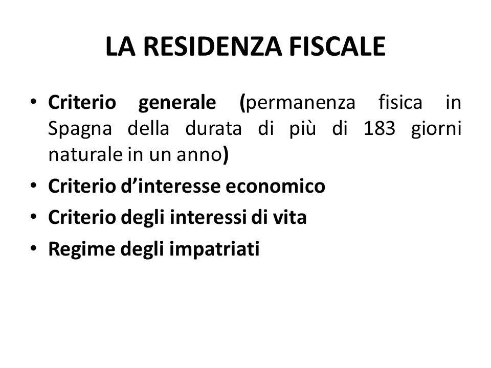 LA RESIDENZA FISCALE Criterio generale (permanenza fisica in Spagna della durata di più di 183 giorni naturale in un anno) Criterio d'interesse econom
